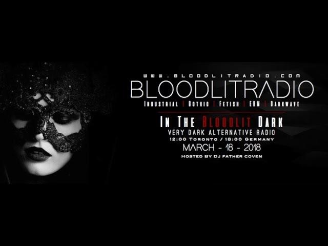 In The Bloodlit Dark! March 18 2018 (Industrial, EBM, Gothic, Synthpop, Darkwave )