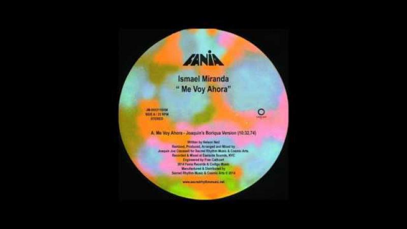 Ismael Miranda - Me Voy Ahora ( Joaquin Joe Claussell Boriqua Version)