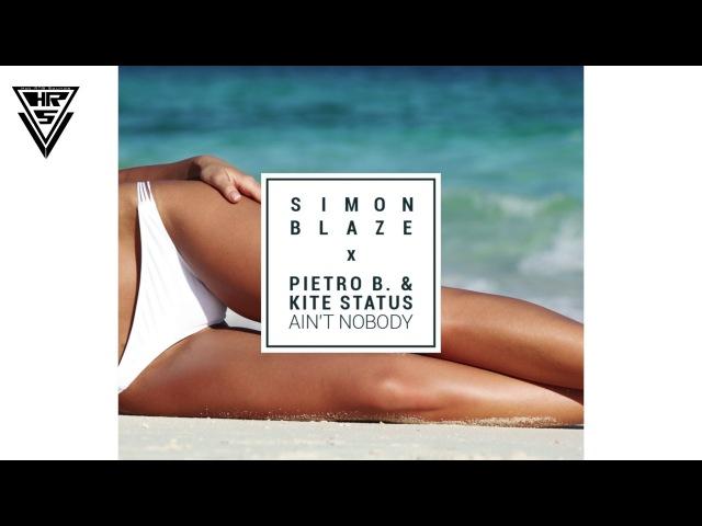 Simon Blaze ✖ Ain't Nobody ✖ (feat. Pietro B. Kite Status)