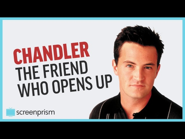 Chandler Bing the Friend Who Opens Up