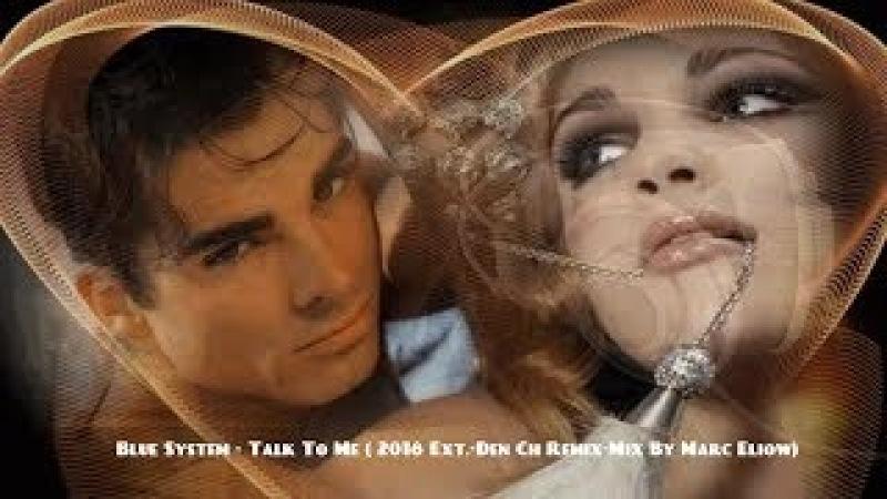 Blue System - Talk To Me ( 2018 Ext.-Den Ch Remix-Mix By Marc Eliow)