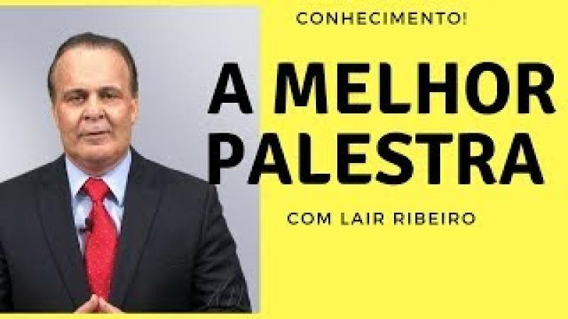 A melhor palestra de LAIR RIBEIRO completa! Essa palestra você não verá na GLOBO! conhecimento