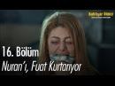 Nuran'ı Fuat kurtarıyor Bahtiyar Ölmez 16 Bölüm