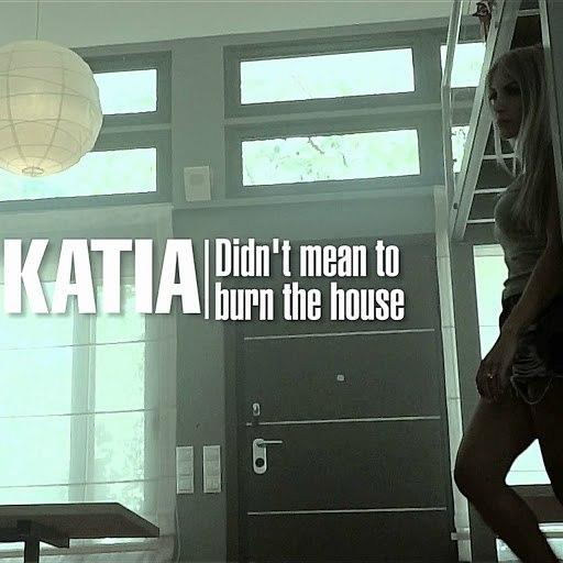 Katia альбом Didn't Mean To Burn The House