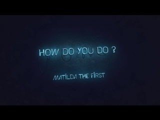 Matilda The First - How Do You Do (Тизер 2, релиз 25 октября 2017)