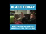 Black Friday Bienvenue dans le monde merveilleux du capitalisme.