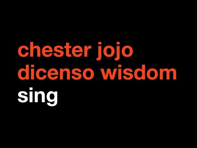 Chester jojo dicenso wisdom: sing