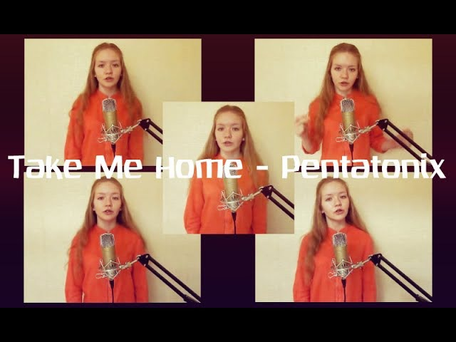 Take Me Home Pentatonix cover by MashaGo