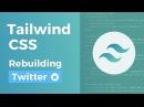 Tailwind CSS - Rebuilding Twitter