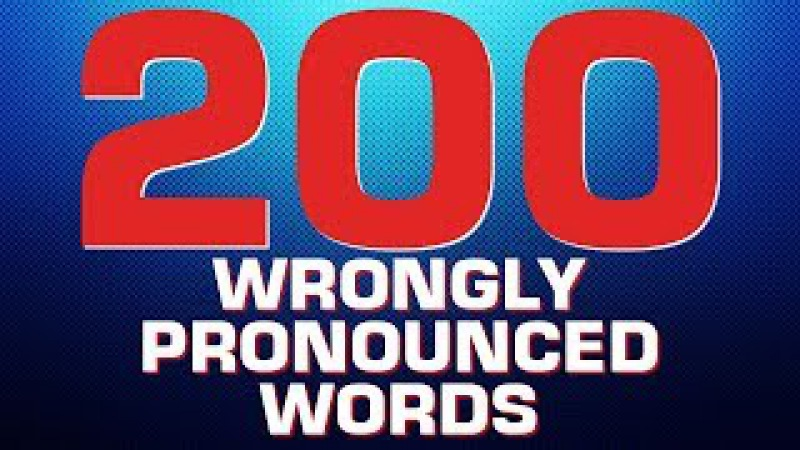 200 WRONGLY PRONOUNCED ENGLISH WORDS ENGLISH WORDS YOU MISPRONOUNCE