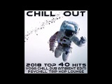 Chill Out 2018 Top 40 Hits Yoga, Chill, Dub, Ambient, EDM, Psychill, Trip Hop, Lounge