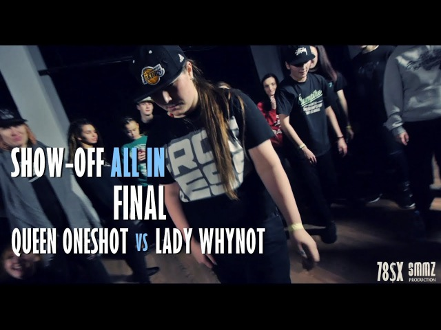 QUEEN ONESHOT vs LADY WHYNOT || FINAL || SHOW-OFF ALL IN