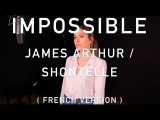 IMPOSSIBLE ( FRENCH VERSION ) JAMES ARTHUR SHONTELLE ( SARA'H COVER )