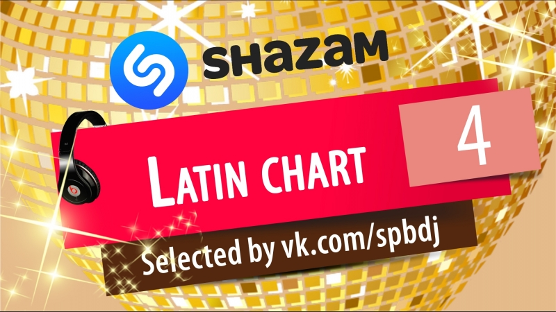 Shazam Top 4 - Latin Chart (Mixed by DENis WEDD)