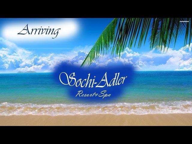 Arriving Sochi-Adler ResortSpa AlexAfoshinTV
