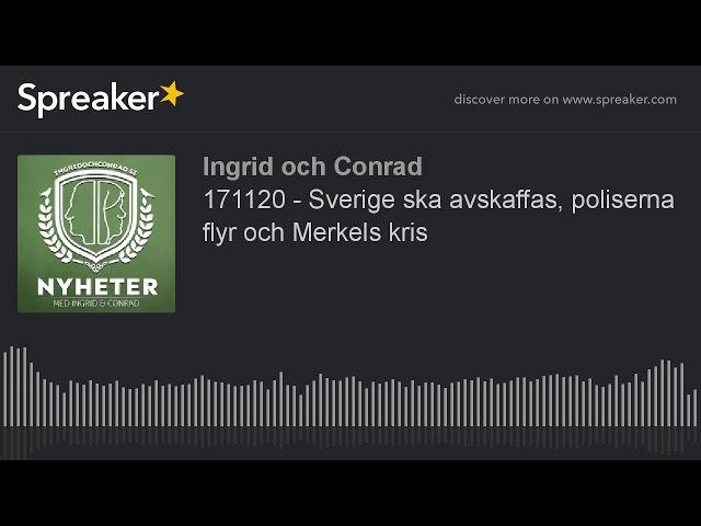 171120 - Sverige ska avskaffas, poliserna flyr och Merkels kris