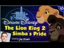 THE LION KING 2: SIMBA'S PRIDE ft. Jon Cozart (Drunk Disney 45)