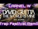 David Guetta - The World Is Mine LARNEL W Trap Festival Remix