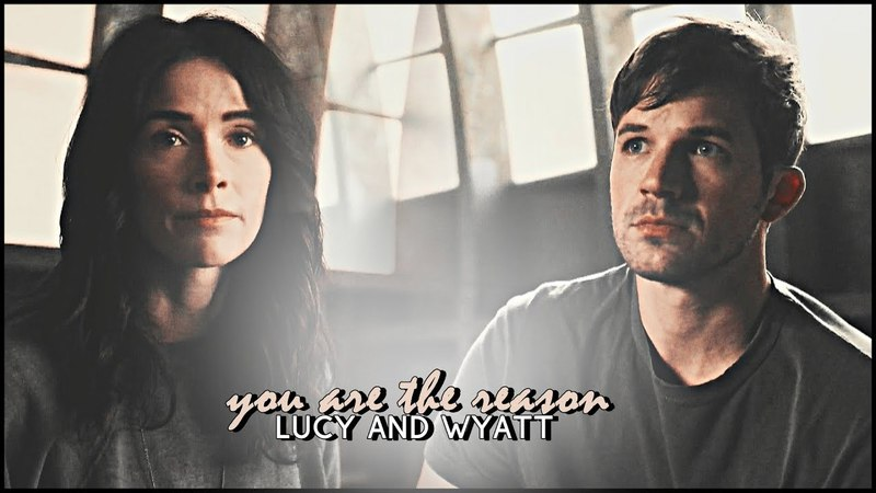 Lucy and Wyatt || you are the reason (2x01)