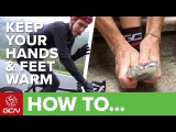 How To Keep Your Hands & Feet Warm | GCNs Pro Tips