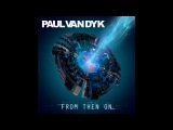 Paul Van Dyk - FROM THEN ON - full new album mix by DIEGO CESAR