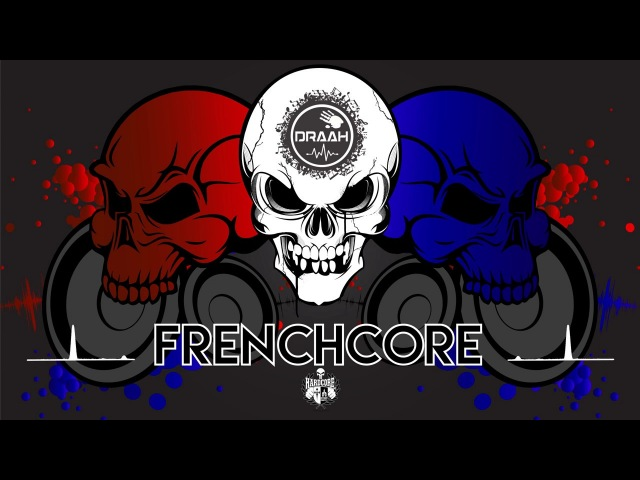 FRENCHCORE REMIXES OF POPULAR SONGS 2018 by DRAAH