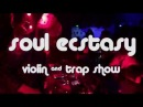 Soul Ecstasy Violin Trap Show