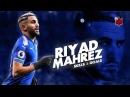Riyad Mahrez Best Skills Goals 2018 HD