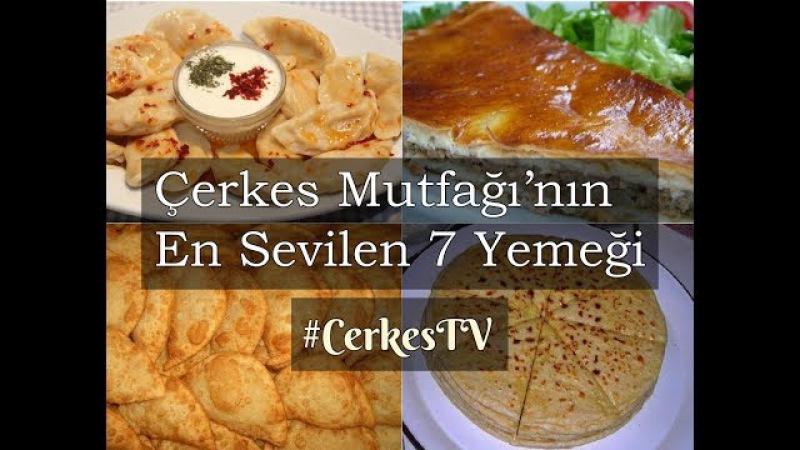 Çerkes Mutfağı'nın En Sevilen 7 Yemeği Çerkes TV