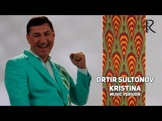 Ortiq Sultonov - Kristina | Ортик Султонов - Кристина