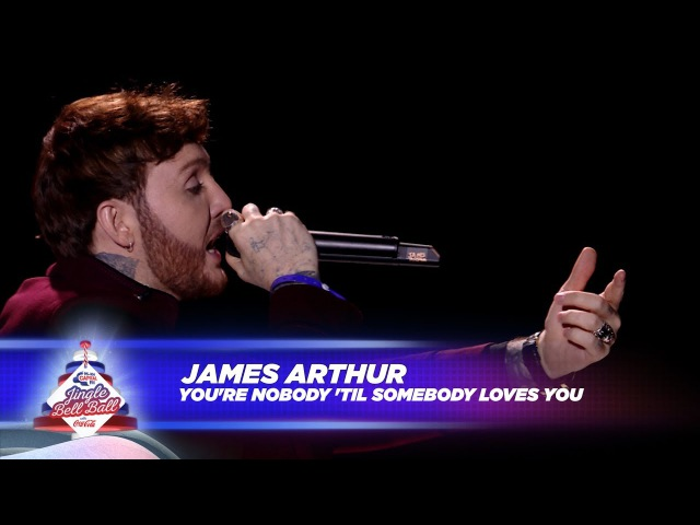 James Arthur - 'You're Nobody 'Til Somebody Loves You' (Live At Capital's Jingle Bell Ball 2017)