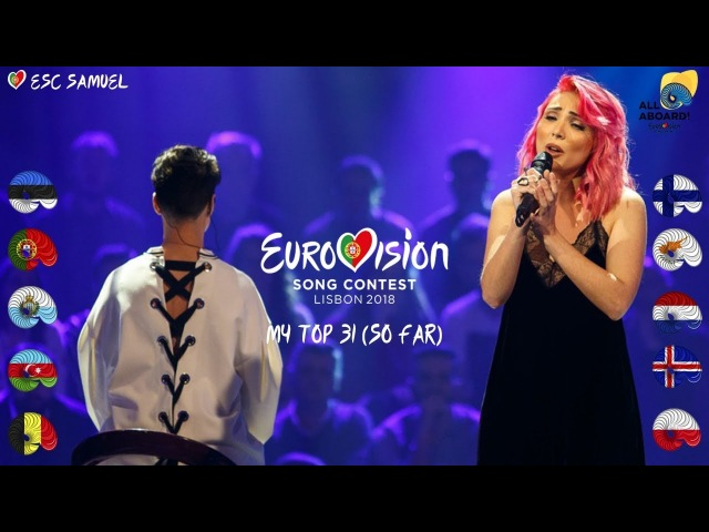 Eurovision 2018 - My Top 31 (So Far) | From Portugal 🇨🇾🇳🇱🇫🇮🇮🇸🇵🇱🇪🇪🇸🇲🇦🇿🇵🇹