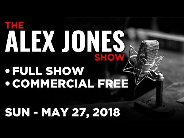 ALEX JONES (FULL SHOW) Sunday 5/27/18: Free Tommy Robinson, Caolan Robertson, Roger Stone