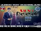 Azeri Toy Mahnilari 2018 _ Ulvi Pasazade toy mahnısı 2018 popuri
