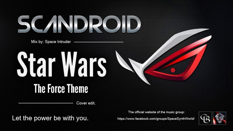✯ Scandroid - Star Wars The Force Theme (Revised Mix by: Space Intruder) edit.2k18