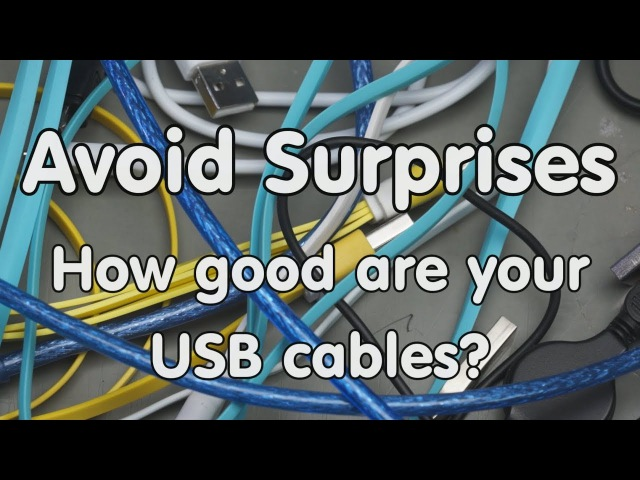 177 Avoid Surprises: How good are USB cables and how can you test yours?