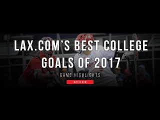 Lax.com's Best College Goals of 2017 | 2017 College Highlights