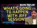 Mark Taylor Interview January 2018 - What's Going To Happen With Jeff Sessions