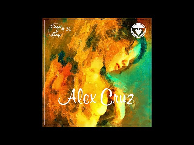 Alex Cruz - Deep & Sexy Podcast 31 (From Medellin With Love)
