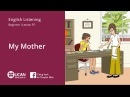 Learn English Via Listening | Beginner - Lesson 97. My mother