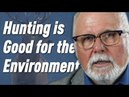 Hunting is Good for the Environment   Bob Sopuck M.P. Explains Why!