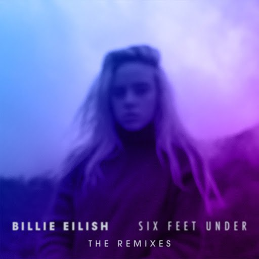 Billie Eilish альбом Six Feet Under (The Remixes)