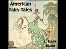 American Fairy Tales by Lyman Frank Baum Free Full Audio