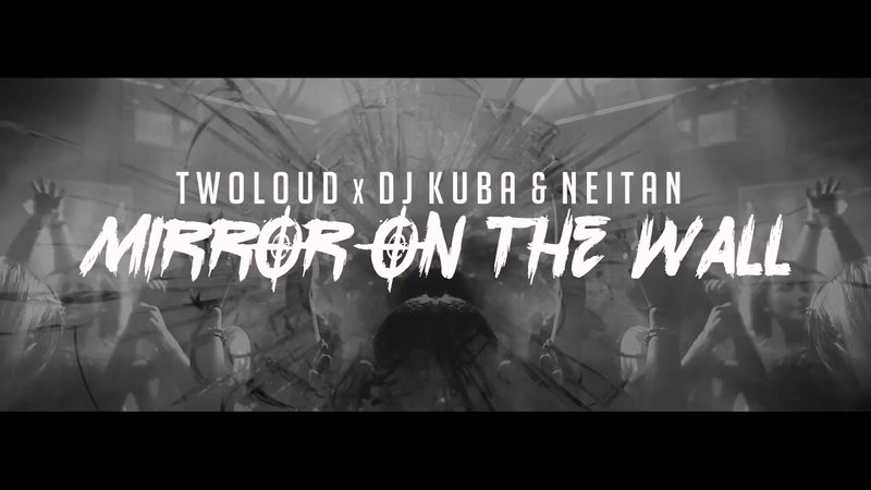 Twoloud vs. DJ Kuba Ne!tan - Mirror On The Wall (Klipa4oK) 2017