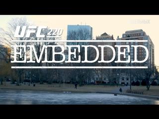 UFC 220 Embedded  Vlog Series - Episode 3