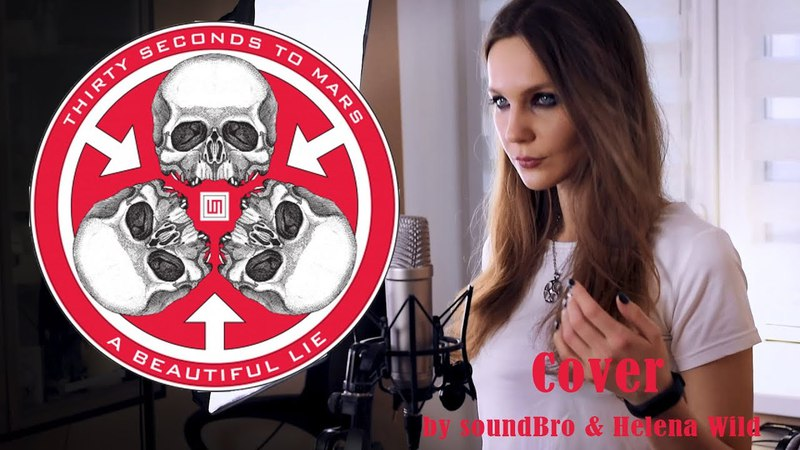 30 SECONDS TO MARS - A BEAUTIFUL LIE (Rock cover by soundBro ft.Helena_Wild)