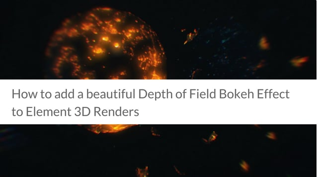 How to add a beautiful Depth of Field Bokeh Effect to Element 3D Renders
