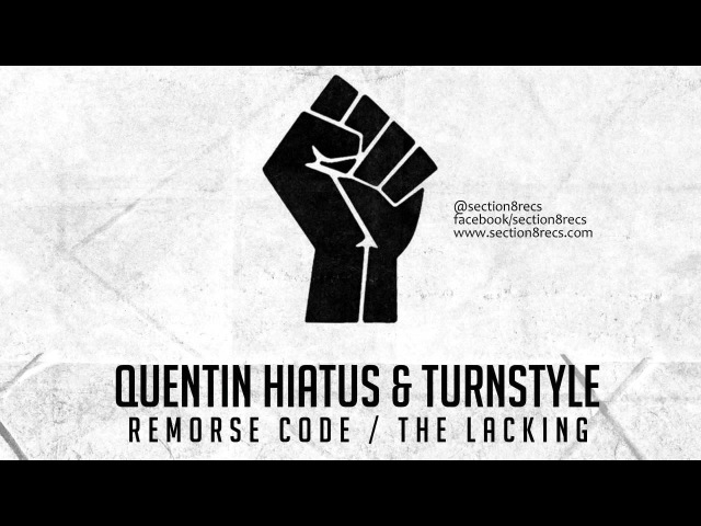 Quentin Hiatus, Turnstyle - Remorse Code The Lacking [DirtyHeavy Dubstep] [SECTION8DUB061D]
