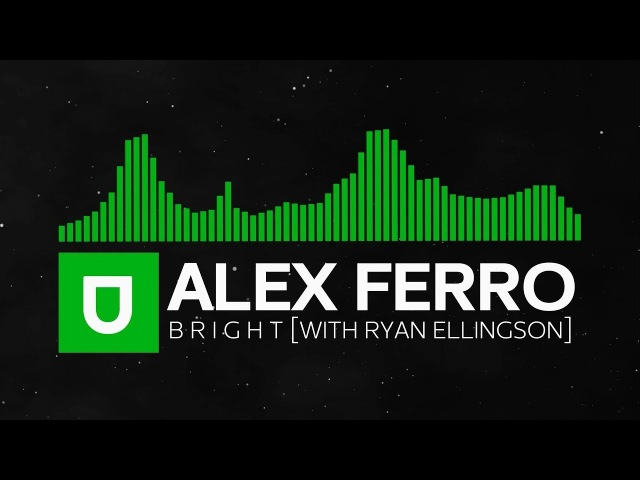 [Progressive] - Alex Ferro - B R I G H T (With Ryan Ellingson) [Free Download]