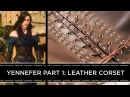 Yennefer Cosplay Tutorial Part 1 Leather Corset